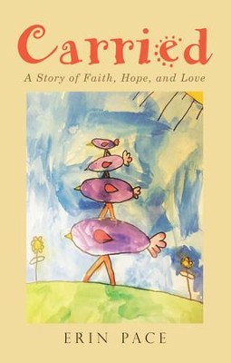 Carried: A Story of Faith, Hope, and Love - eBook  -     By: Erin Pace