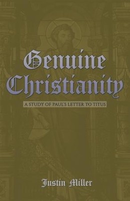 Genuine Christianity: A Study of Paul'S Letter to Titus - eBook  -     By: Justin Miller