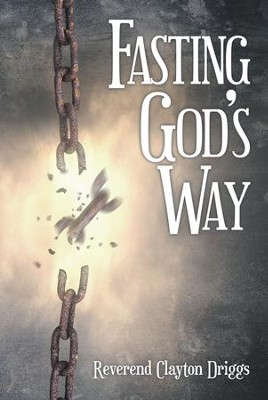 Fasting God'S Way - eBook  -     By: Reverend Clayton Driggs