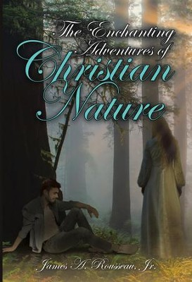 The Enchanting Adventures of Christian Nature - eBook  -     By: James A. Rousseau Jr.
