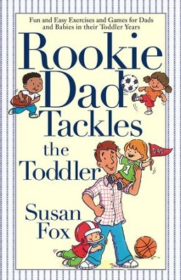 Rookie Dad Tackles the Toddler - eBook  -     By: Susan Fox