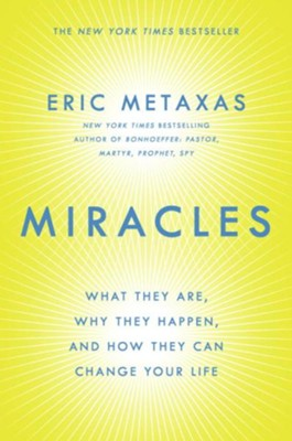 Miracles: What They Are, Why They Happen, and How They Can Change Your Life  -     By: Eric Metaxas