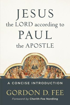 Jesus the Lord according to Paul the Apostle: A Concise Introduction - eBook  -     By: Gordon D. Fee