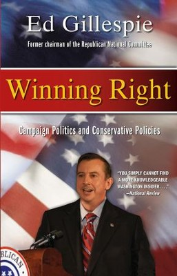 Winning Right: Campaign Politics and Conservative Policies - eBook  -     By: Edward Gillespie