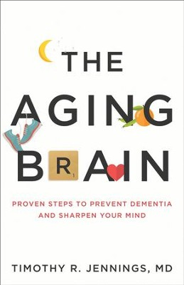 The Aging Brain: Proven Steps to Prevent Dementia and Sharpen Your Mind - eBook  -     By: Timothy R. Jennings MD