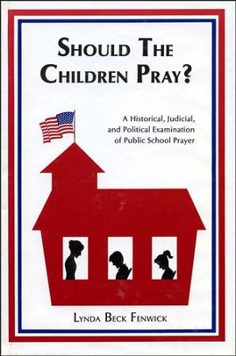 Should the Children Pray?: A Historical, Judicial, and Political Examination of Public School Prayer  -     By: Lynda B. Fenwick
