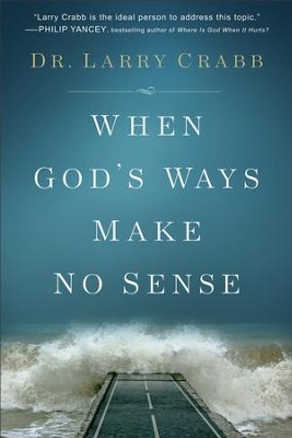 When God's Ways Make No Sense - eBook  -     By: Dr. Larry Crabb