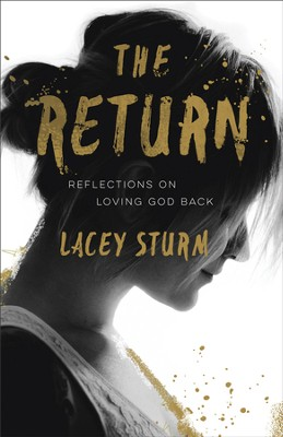 The Return: Reflections on Loving God Back - eBook  -     By: Lacey Sturm