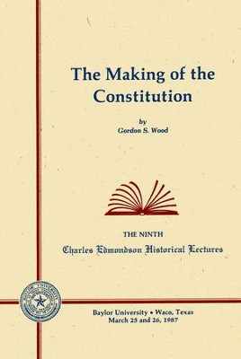 The Making of the Constitution  -     By: Gordon S. Wood