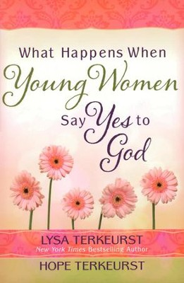 What Happens When Young Women Say Yes to God: Embracing God's Amazing Adventure for You  -     By: Lysa TerKeurst