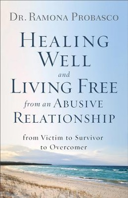 Healing Well and Living Free from an Abusive Relationship: From Victim to Survivor to Overcomer - eBook  -     By: Dr. Ramona Probasco