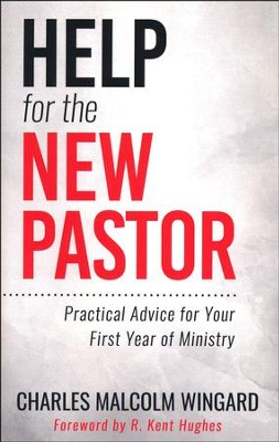 Help for the New Pastor: Practical Advice for Your First Year of Ministry  -     By: Charles Malcolm Wingard