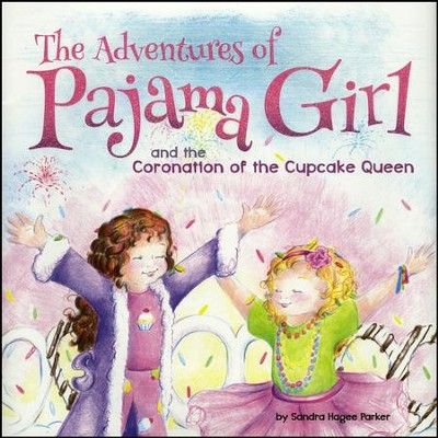 The Adventures of Pajama Girl: The Coronation of the Cupcake Queen  -     By: Sandra Hagee Parker