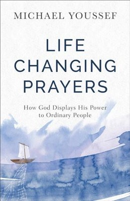 Life-Changing Prayers: How God Displays His Power to Ordinary People - eBook  -     By: Michael Youssef