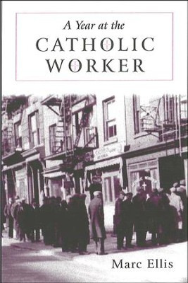 A Year at the Catholic Worker: A Spiritual Journey Among the Poor  -     By: Marc H. Ellis