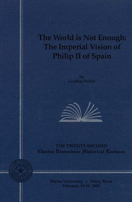 The World Is Not Enough: The Imperial Vision of Philip II of Spain  -     By: Geoffrey Parker