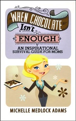 When Chocolate Isn't Enough: An Inspirational Survival Guide for Moms  -     By: Michelle Medlock Adams