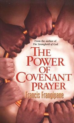 The Power of Covenant Prayer   -     By: Francis Frangipane