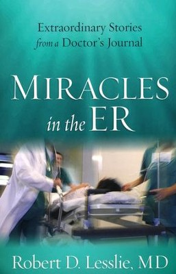 Miracles in the ER: Extraordinary Stories from a Doctor's Journal  -     By: Robert D. Lesslie