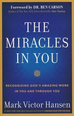 The Miracles In You: Recognizing God's Amazing Works In You and Through You  -     By: Mark Victor Hansen
