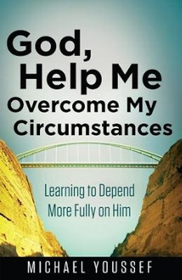 God, Help Me Overcome My Circumstances: Learning to Depend More Fully on Him  -     By: Michael Youssef