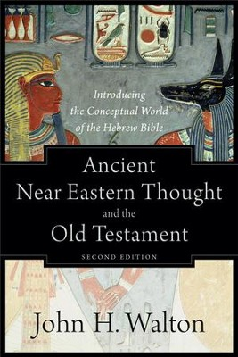 Ancient Near Eastern Thought and the Old Testament: Introducing the Conceptual World of the Hebrew Bible - eBook  -     By: John H. Walton