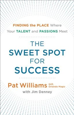 The Sweet Spot for Success: Finding the Place Where Your Talent and Passions Meet - eBook  -     By: Pat Williams, Jim Denney