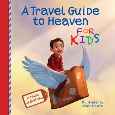 A Travel Guide to Heaven for Kids  -     By: Anthony DeStefano, Erwin Madrid