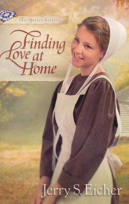 Finding Love at Home, Beiler Sisters Series #3   -     By: Jerry S. Eicher