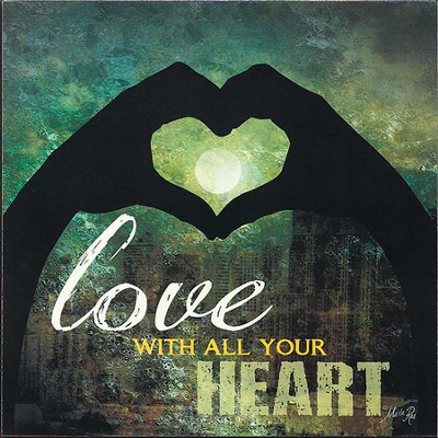 Love With All Your Heart Wall Plaque  -     By: Marla Rae