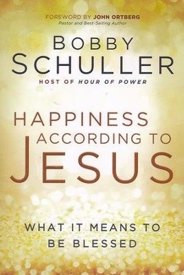 Happiness According to Jesus: What It Means To Be Blessed  -     By: Bobby Schuller
