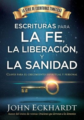 Escrituras para la fe, la liberacion y la sanidad / Scriptures for Faith, Deliverance and Healing: Claves para el crecimiento espiritual y personal - eBook  -     By: John Eckhardt