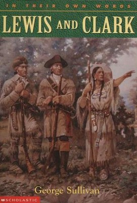 Lewis and Clark: In Their Own Words   -     By: George Sullivan