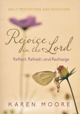 Rejoice in the Lord: Reflect, Refesh and Recharge  -     By: Karen Moore