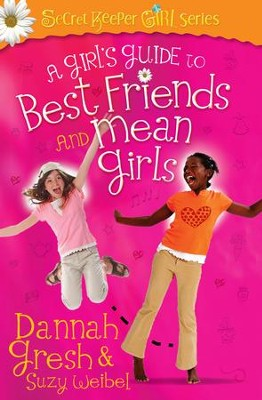 A Girl's Guide to Best Friends and Mean Girls   -     By: Dannah Gresh, Suzy Weibel