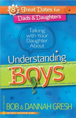 Talking with Your Daughter About Understanding Boys    -     By: Bob Gresh, Dannah Gresh