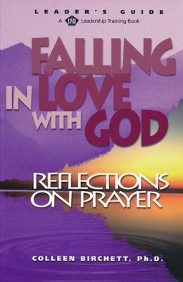 Falling in Love with God: Reflections on Prayer Leader's Guide Edition  -     By: Colleen Birchett