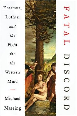 Fatal Discord: Erasmus, Luther, and the Fight for the Western Mind - eBook  -     By: Michael Massing
