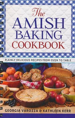 The Amish Baking Cookbook: Plainly Delicious Recipes from Oven to Table  -     By: Georgia Varozza, Kathleen Kerr