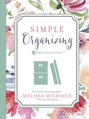 Simple Organizing: 50 Ways to Clear the Clutter - eBook  -     By: Melissa Michaels