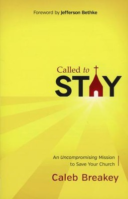 Called to Stay: An Uncompromising Mission to Save Your Church - Slightly Imperfect  -     By: Caleb Jennings Breakey