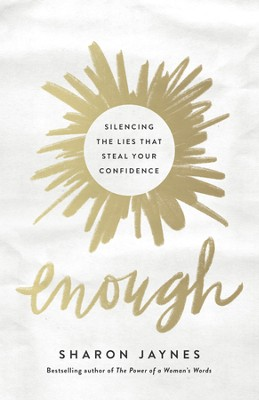 Enough: Silencing the Lies That Steal Your Confidence - eBook  -     By: Sharon Jaynes