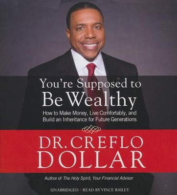 You'Re Supposed To Be Wealthy, Unabridged Audio, 4 CDs  -     Narrated By: Vince Bailey     By: Dr. Creflo A. Dollar