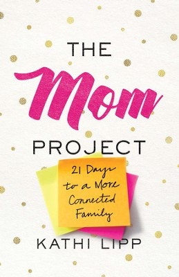 The Mom Project: 21 Days to a More Connected Family - eBook  -     By: Kathi Lipp