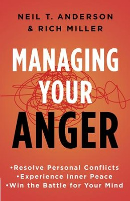 Managing Your Anger: Resolve Personal Conflicts, Experience Inner Peace, and Win the Battle for Your Mind - eBook  -     By: Neil T. Anderson, Rich Miller