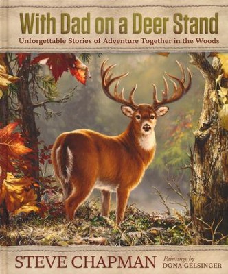 With Dad on a Deer Stand Gift Edition: Unforgettable Stories of Adventure Together in the Woods  -     By: Steve Chapman     Illustrated By: Dona Gelsinger