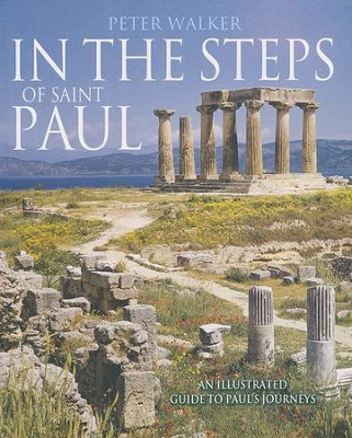 In the Steps of Saint Paul: An Illustrated Guide to Paul's Journey  -     By: Peter Walker