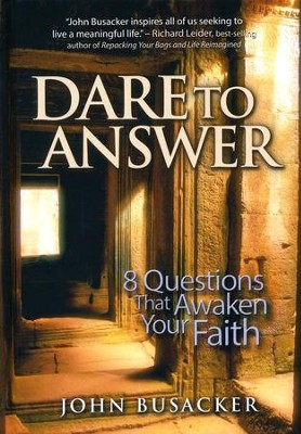Dare to Answer: 8 Questions That Awaken Your Faith  -     By: John Busacker