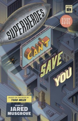 Superheroes Can't Save You Study Guide  -     By: Jared Musgrove