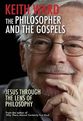 The Philosopher and the Gospels: Jesus Through the Lens of Philosophy  -     By: Keith Ward